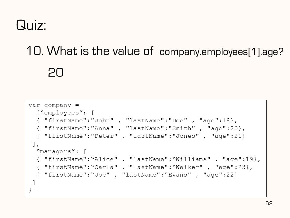 Quiz: 10. What is the value of company.employees[1].age 20